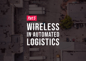 In product-driven businesses like those found in manufacturing, ecommerce, and even food and beverage, product quality, shipping speed, and cost are all focal points for the customer. As such, logistics automation for warehouses and distribution centers is becoming more critical to the core operations of businesses in these industries. Wireless communication is key to the success of these logistics applications.