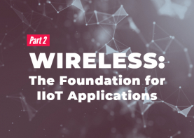 W47 2019 - Wireless: The Foundation for IIoT Applications