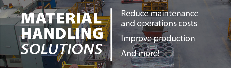 Material Handling Solutions | Reduce maintenance and operations costs, Improve production, And more!