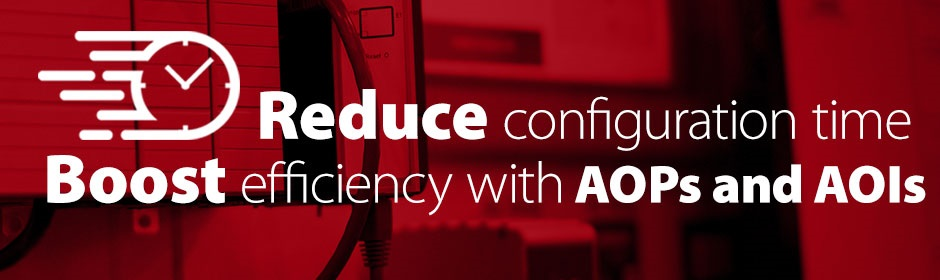 Reduce Configuration time - Boost efficiency with AOPs and AOIs